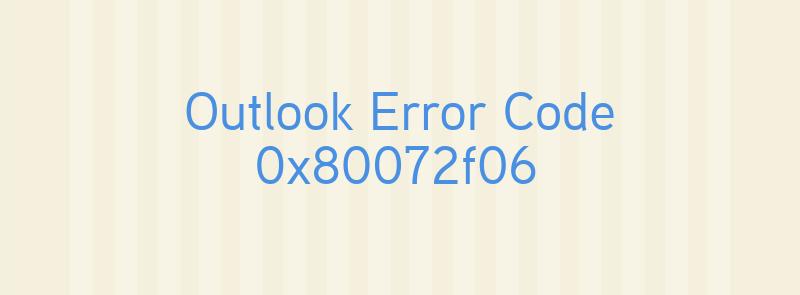 Outlook Error Code 0x80072f06